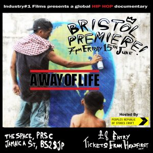 """A cinematic journey through the world of global Hip Hop. """"Hip hop is a basic attitude against oppression, the attitude that my voice isn't being heard, and I'm going make my voice heard no matter what, that goes across all races of people, all cultures"""" - KRS-One (USA) PRSC and Industry#1 Films present the Bristol premiere screening of A Way of Life - a documentary celebrating global Hip Hop culture. With a DJ dropping beats, b-boys and b-girls cutting shapes, and paint spattered graff writers drawing on the walls, this night will be a joyous Bristol flavoured celebration of all things Hip Hop. Places limited so book early. About the movie: 'A Way Of Life' gives prominence to a culture that has gone beyond music, providing an accessible platform of expression for millions of people across the globe. Shot over a span of two years in 15 locations worldwide 'A Way Of Life' explores Hip-Hop culture from music to graffiti, beat boxing and break-dancing. The film charts Hip-Hop's progression through it's near 40 year existence from an underground subculture of New York """"Bronx"""", Highlights include Brazilian artist Emicida being arrested for performing his social, political song HipHop; the Ghanaian Hip Life scene; and Hip Hop being used to teach English and life skills in Cambodia. Interviews include up and coming as well as established artists such as KRS One (USA), Skinnyman (UK), Jeru The Damaja (USA), Marcelo D2 (Brazil), Lord Finesse (USA) & Big Narstie (UK) illustrating their talent, background & the socio-cultural environments that influence their music. """"A Way Of Life is a life-affirming look at the origins & universality of hip-hop culture. The editing style & interview settings match the boot-strap nature of hip-hop itself. It is an education for the new arrivals to the scene & a heart-warming re-acquaintance for the long-time aficionados. It captures the love."""" Whizz - London """"The most insightful and beautifully shot piece of film making on Hip Hop culture I hav"""