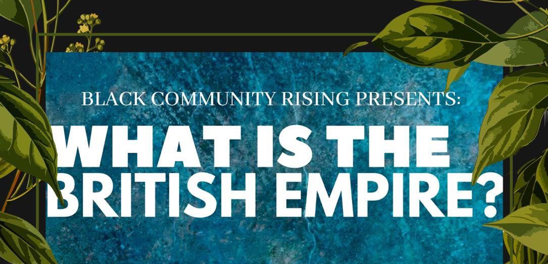 Black Community Rising presents: What is the British Empire?